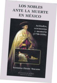 Titantitan.mx Los Nobles Antes La Muerte En Mexico: Actitudes, Ceremonias Y Mem Oria (1750-1850) Image