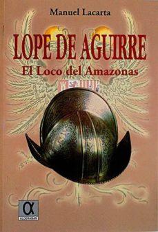Garumclubgourmet.es Lope De Aguirre. El Loco Del Amazonas Image