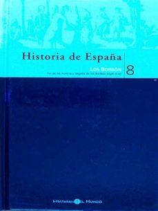 HISTORIA DE ESPAÑA. LOS BORBÓN 8 - RICARDO GARCÍA CÁRCEL, ROBERTO FERNÁNDEZ DÍAZ. | Triangledh.org