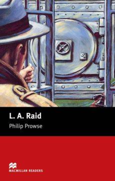 Descargando audiolibros a ipad MACMILLAN READERS BEGUINNER: L.A. RAID (Literatura española) de PHILIP PROWSE 9781405072366