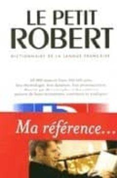 LE PETIT ROBERT 2005: DICTIONNAIRE ALPHABETIQUE ET ANALOGIQUE DE LA LANGUE FRANCAISE - JOSETTE (ED.) ROY-DEVOBE | Adahalicante.org