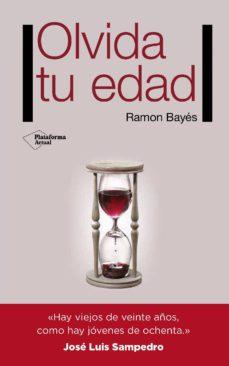olvida tu edad (ebook)-ramon bayes-9788416620166