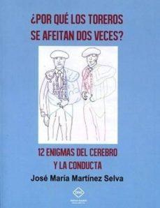 ¿por qué los toreros se afeitan dos veces? 12 enigmas del cerebro y la conducta-jose maria martinez selva-9788416625666