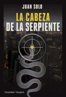 Libros descargables gratis para mp3 LA CABEZA DE LA SERPIENTE (Spanish Edition) de JUAN SOLO 9788416667666