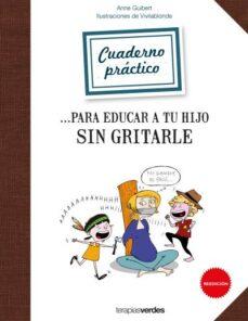 Descargar CUADERNO PRACTICO PARA EDUCAR A TU HIJO SIN GRITARLE gratis pdf - leer online