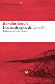 Descargar libros de google ebooks LOS NAUFRAGIOS DEL CORAZÓN en español ePub DJVU 9788417007966 de BENOITE GROULT