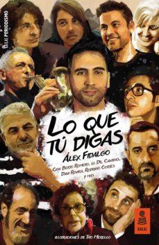 Libros alemanes gratis descargar pdf LO QUE TU DIGAS in Spanish de ALEX FIDALGO CONDE