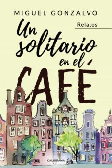 (I.B.D.) UN SOLITARIO EN EL CAFE: RELATOS - MIGUEL GONZALVO | Adahalicante.org