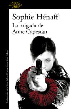 Descargar libros electrónicos y revistas LA BRIGADA DE ANNE CAPESTAN in Spanish CHM de SOPHIE HENAFF