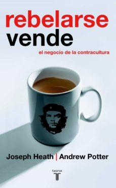 Valentifaineros20015.es Rebelarse Vende: El Negocio De La Contracultura Image