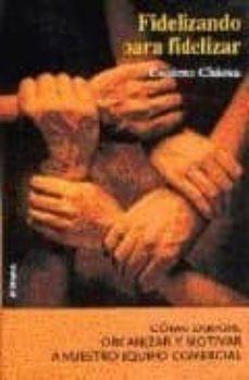 fidelizando para fidelizar: como dirigir, organizar y retener a nuestro equipo comercial (3ª ed.)-cosimo chiesa de negri-9788431324766