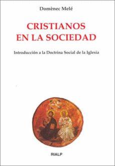 Descargar CRISTIANOS EN LA SOCIEDAD: INTRODUCCION A LA DOCTRINA SOCIAL DE L A IGLESIA gratis pdf - leer online