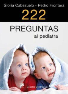 Libros gratis descargas de dominio público 222 PREGUNTAS AL PEDIATRA de PEDRO FRONTERA, GLORIA CABEZUELO iBook FB2 PDF