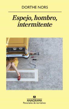 Foro de descarga de libros de texto ESPEJO, HOMBRO, INTERMITENTE de DORTHE NORS CHM DJVU PDF 9788433980366