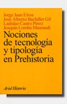 nociones de tecnologia y tipologia en prehistoria-jorge juan eiroa-jose alberto bachiller gil-9788434466166