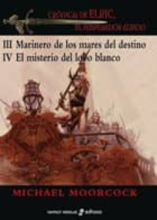 Descargas gratuitas de libros electrónicos para mobi MARINERO DE LOS MARES DEL DESTINO / EL MISTERIO DEL LOBO BLANCO ( SAGA ELRIC DE MELNIBONE 3 Y 4) MOBI RTF CHM de MICHAEL MOORCOCK in Spanish 9788435021166