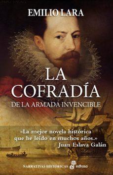 Descarga de libros de Android gratis. LA COFRADÍA DE LA ARMADA INVENCIBLE 9788435063166 de EMILIO LARA (Literatura española) RTF