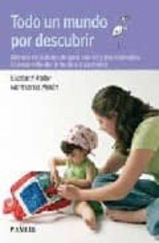 todo un mundo por descubrir. metodo de autoayuda para padres y pr ofesionales. el desarrollo del niño de 6 a 24 meses (5ª ed.)-elizabeth fodor-montserrat moran moreno-9788436822366