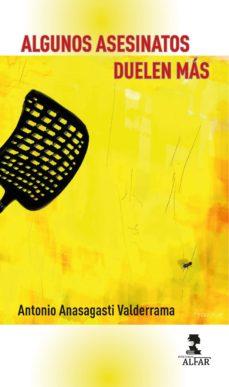 Descargar Ebook gratis para pc ALGUNOS ASESINATOS DUELEN MAS PDF CHM RTF de ANTONIO ANASAGASTI VALDERRAMA