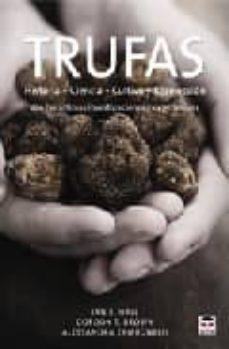 trufas: historia, ciencia, cultivo y recoleccion-ian r. hall-9788479027766