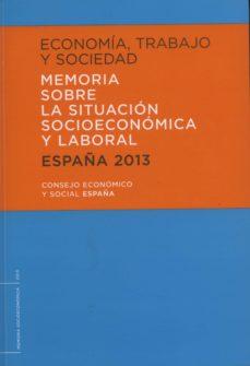 ECONOMÍA, TRABAJO Y SOCIEDAD: MEMORIA SOBRE LA SITUACIÓN SOCIOECO NÓMICA Y LABORAL - VV.AA. | Adahalicante.org