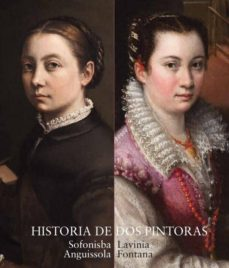 Descargar CATALOGO HISTORIA DE DOS PINTORAS: SOFONISBA ANGUISSOLA Y LAVINIA FONTANA gratis pdf - leer online