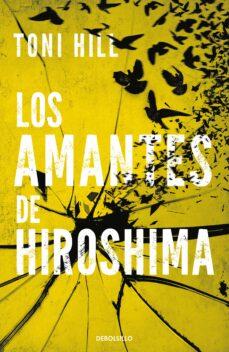 Descargas gratuitas para libros en pdf LOS AMANTES DE HIROSHIMA de TONI HILL (Spanish Edition) 9788490624166