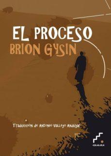 Descargar pdf gratis ebook EL PROCESO 9788494057366 de BRION GYSIN