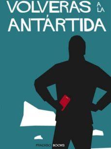 Descargar e-book gratis VOLVERAS A LA ANTARTIDA: EL RELATO A TRAVES DEL WATSAPP DE LA PRIMERA EXPEDICION VIRTUAL TRANSANTARTICA ePub