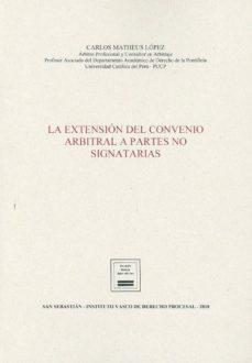 LA EXTENSIÓN DEL CONVENIO ARBITRAL A PARTES NO SIGNATARIAS - CARLOS ALBERTO MATHEUS LOPEZ | Adahalicante.org