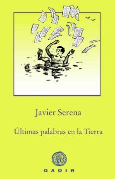 Descargar ebooks para itouch gratis ULTIMAS PALABRAS EN LA TIERRA 9788494761966 de JAVIER SERENA iBook DJVU PDF