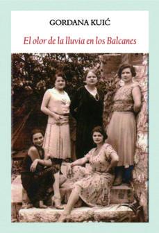 Descargar audiolibros de iphone EL OLOR DE LA LLUVIA EN LOS BALCANES PDB MOBI 9788494810466 de GORDANA KUIC in Spanish