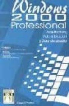 WINDOWS 2000 PROFESSIONAL: ARQUITECTURA, ADMINISTRACION Y GUIA DE USUARIO - EDGAR D ANDREA | Triangledh.org