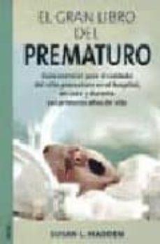 Ipod descargar libros de audio EL GRAN LIBRO DEL PREMATURO: GUIA ESENCIAL PARA EL CUIDADO DEL NI ÑO PREMATURO EN EL HOSPITAL EN CASA Y DURANTE SUS PRIMEROS AÑOS DE VIDA de SUSAN L. MADDEN en español RTF 9788497990066