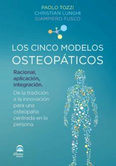 Libros de descarga gratuita en pdf. LOS CINCO MODELOS OSTEOPATICOS de PAOLO TOZZI, CHRISTIAN LUNGHI, GIAMPIERO FUSCO