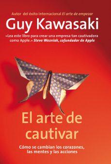 el arte de cautivar: guia para sobresalir, influir y triunfar-guy kawasaki-9788498751666