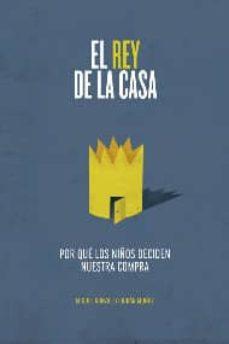el rey de la casa: por que los niños deciden nuestra compra-miguel gonzalez-duran-9788499589466