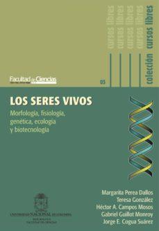 Los Seres Vivos Morfología Fisiología Genética Ecología Y Biotecnología Ebook Margarita Perea Dallos Descargar Libro Pdf O Epub 9789587751666