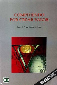 COMPITIENDO POR CREAR VALOR - JUAN F. PÉREZ- CARBALLO VEIGA | Triangledh.org