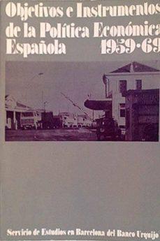 OBJETIVOS E INSTRUMENTOS DE LA POLÍTICA ECONÓMICA ESPAÑOLA 1959-69 - VVAA | Triangledh.org