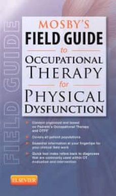 Descargar Ebooks portugues gratis MOSBY S FIELD GUIDE TO OCCUPATIONAL THERAPY FOR PHYSICAL DYSFUNCT ION de MOSBY (Spanish Edition)  9780323067676
