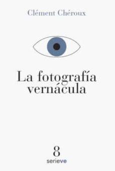 la fotografia vernacula-clement cheroux-9786079528676