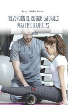 Descarga gratuita de libros pdf en línea. PREVENCIÓN DE RIESGOS LABORALES PARA FISIOTERAPEUTAS (2ª ED.) (Spanish Edition) de RAFAEL CEBALLOS ATIENZA MOBI ePub RTF 9788413013176
