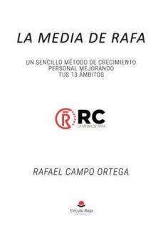 Pdf descargar libros gratis LA MEDIA DE RAFA. UN SENCILLO MÉTODO DE CRECIMIENTO PERSONAL MEJO RANDO TUS 13 ÁMBITOS (Spanish Edition) 9788413383576 de RAFAEL CAMPO ORTEGA