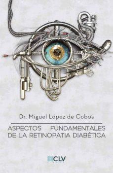 Descargar libros gratis en línea pdf ASPECTOS FUNDAMENTALES DE LA RETINOPATIA DIABETICA (Spanish Edition)
