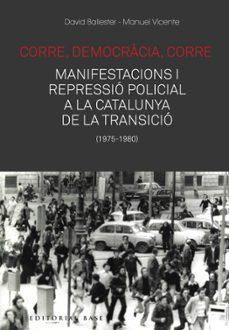 Descargar epub gratis CORRE, DEMOCRACIA, CORRE. MOBILITZACIO I REPRESSIO A LA CATALUNYA DE LA TRANSICIO en español 9788417759476 MOBI PDF de DAVID BALLESTER