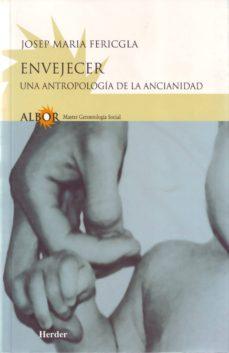 Ebook descargas gratuitas para kindle ENVEJECER: UNA ANTROPOLOGIA DE LA ANCIANIDAD (Spanish Edition) de JOSEP M. FERICGLA 9788425421976 iBook MOBI ePub