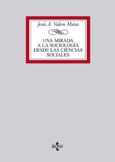 una mirada a la sociologia desde las ciencias sociales-jesus a. valero matas-9788430949076