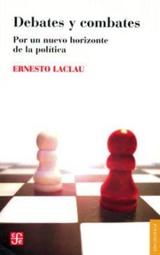debates y combates: por un nuevo horizonte de la politica-ernesto laclau-9788437507576