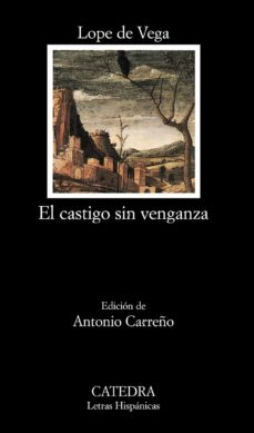 Versión completa de la descarga gratuita de google books EL CASTIGO SIN VENGANZA de FELIX LOPE DE VEGA Y CARPIO 9788437626376 (Spanish Edition)